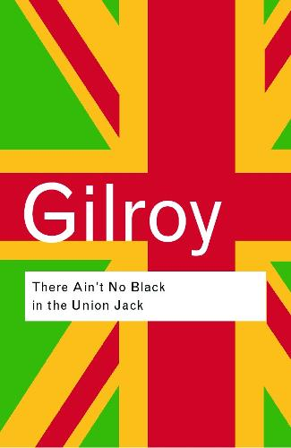 There Ain't No Black in the Union Jack - Routledge Classics (Paperback)