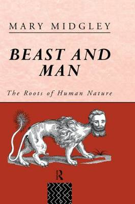Beast and Man: The Roots of Human Nature - Routledge Classics (Hardback)