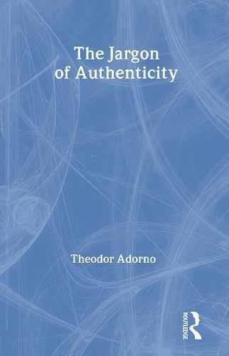 The Jargon of Authenticity - Routledge Classics (Hardback)
