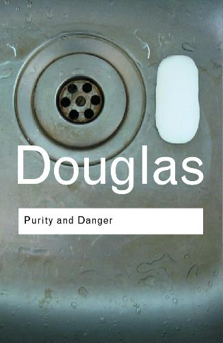 Purity and Danger: An Analysis of Concepts of Pollution and Taboo - Routledge Classics (Paperback)