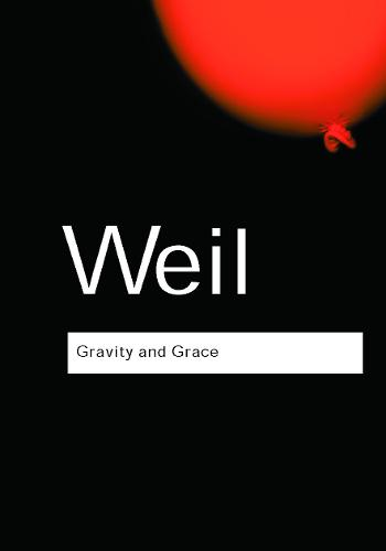 Gravity and Grace - Routledge Classics (Paperback)