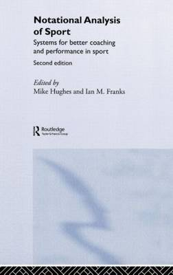 Notational Analysis of Sport: Systems for Better Coaching and Performance in Sport (Hardback)