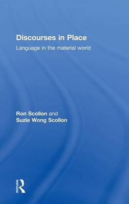 Discourses in Place: Language in the Material World (Hardback)