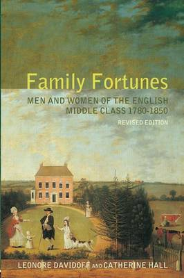 Family Fortunes: Men and Women of the English Middle Class 1780-1850 (Paperback)