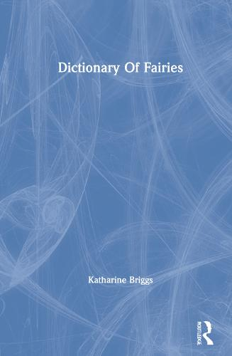 Dictionary Of Fairies (Katharine Briggs Collected Works Vol 10) (Hardback)