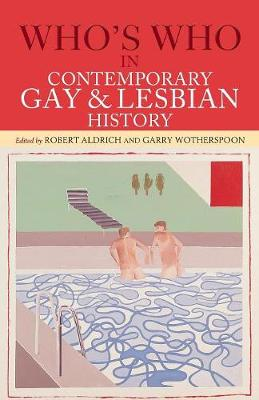 Who's Who in Contemporary Gay and Lesbian History: From World War II to the Present Day - Who's Who (Paperback)