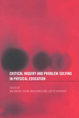 Critical Inquiry and Problem Solving in Physical Education: Working with Students in Schools (Paperback)
