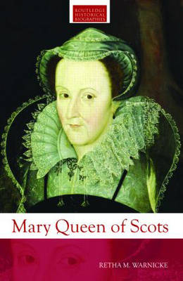 Mary Queen of Scots - Routledge Historical Biographies (Paperback)