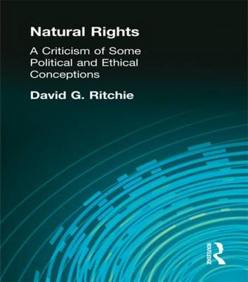 Natural Rights: A Criticism of Some Political and Ethical Conceptions (Hardback)