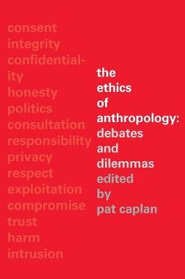 The Ethics of Anthropology: Debates and Dilemmas (Paperback)