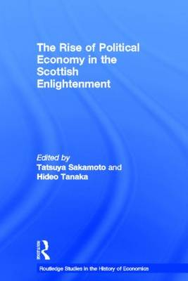 The Rise of Political Economy in the Scottish Enlightenment - Routledge Studies in the History of Economics (Hardback)