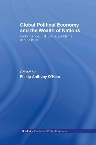 Global Political Economy and the Wealth of Nations: Performance, Institutions, Problems and Policies - Routledge Frontiers of Political Economy (Hardback)