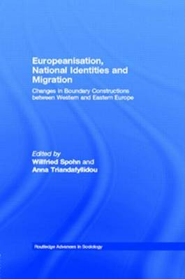 Europeanisation, National Identities and Migration: Changes in Boundary Constructions between Western and Eastern Europe - Routledge Advances in Sociology (Hardback)