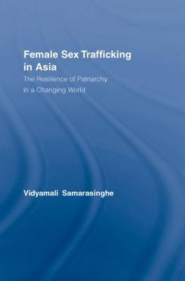 Female Sex Trafficking in Asia: The Resilience of Patriarchy in a Changing World (Hardback)