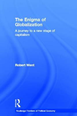 The Enigma of Globalization: A Journey to a New Stage of Capitalism - Routledge Frontiers of Political Economy (Hardback)