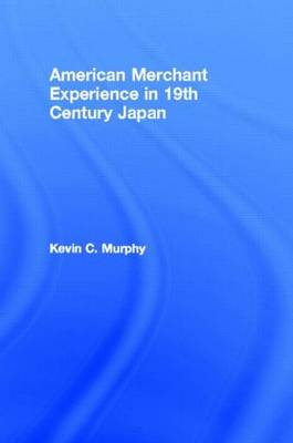 The American Merchant Experience in Nineteenth Century Japan (Hardback)