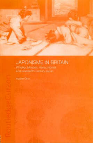 Japonisme in Britain: Whistler, Menpes, Henry, Hornel and nineteenth-century Japan (Hardback)