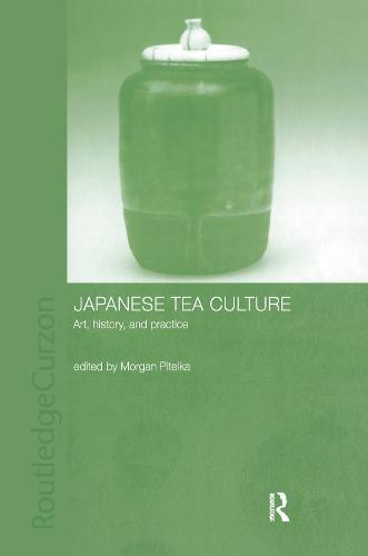 Japanese Tea Culture: Art, History and Practice (Hardback)