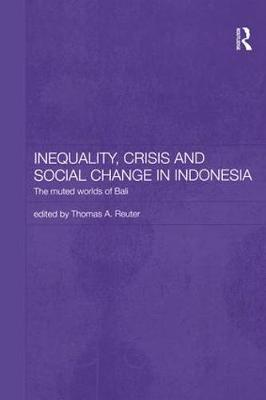 Inequality, Crisis and Social Change in Indonesia: The Muted Worlds of Bali (Hardback)