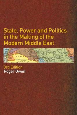 State, Power and Politics in the Making of the Modern Middle East (Paperback)