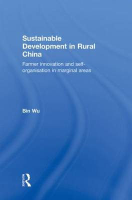 Sustainable Development in Rural China: Farmer Innovation and Self-Organisation in Marginal Areas (Hardback)