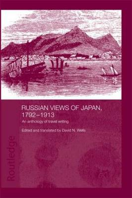 Russian Views of Japan, 1792-1913: An Anthology of Travel Writing - Routledge Studies in the Modern History of Asia (Hardback)