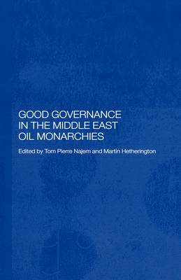 Good Governance in the Middle East Oil Monarchies - Durham Modern Middle East and Islamic World Series (Hardback)