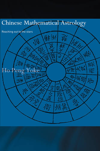 Chinese Mathematical Astrology: Reaching Out to the Stars - Needham Research Institute Series (Hardback)