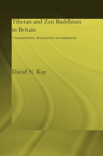 Tibetan and Zen Buddhism in Britain: Transplantation, Development and Adaptation - Routledge Critical Studies in Buddhism (Hardback)