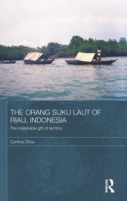 The Orang Suku Laut of Riau, Indonesia: The inalienable gift of territory - The Modern Anthropology of Southeast Asia (Hardback)
