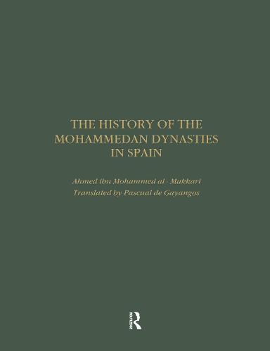 The History of the Mohammedan Dynasties in Spain - Royal Asiatic Society Books (Hardback)