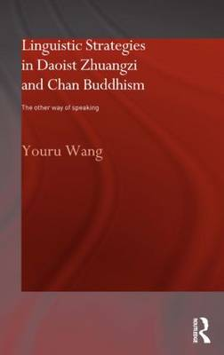 Linguistic Strategies in Daoist Zhuangzi and Chan Buddhism: The Other Way of Speaking (Hardback)