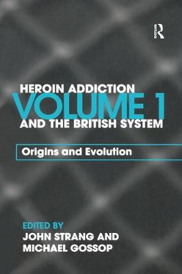 Heroin Addiction and The British System: Volume I Origins and Evolution (Paperback)