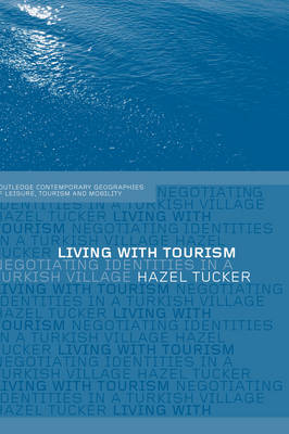 Living with Tourism: Negotiating Identities in a Turkish Village - Contemporary Geographies of Leisure, Tourism and Mobility (Hardback)