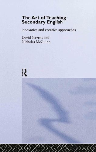 The Art of Teaching Secondary English: Innovative and Creative Approaches (Hardback)