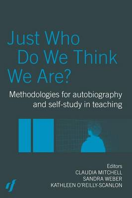 Just Who Do We Think We Are?: Methodologies for Autobiography and Self-Study in Education (Paperback)