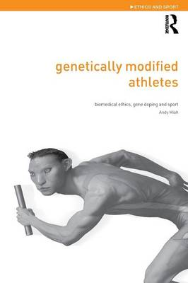 Genetically Modified Athletes: Biomedical Ethics, Gene Doping and Sport - Ethics and Sport (Paperback)