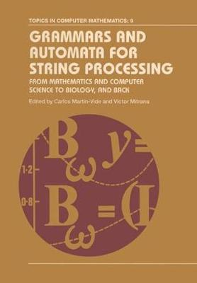 Grammars and Automata for String Processing: From Mathematics and Computer Science to Biology, and Back (Hardback)