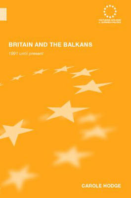 Britain and the Balkans: 1991 until the Present - Routledge Advances in European Politics (Hardback)