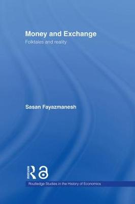 Money and Exchange: Folktales and Reality - Routledge Studies in the History of Economics (Hardback)
