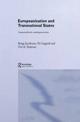 Europeanization and Transnational States: Comparing Nordic Central Governments (Hardback)
