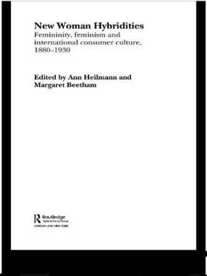 New Woman Hybridities: Femininity, Feminism, and International Consumer Culture, 1880-1930 - Routledge Transnational Perspectives on American Literature (Hardback)