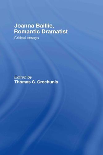 Joanna Baillie, Romantic Dramatist: Critical Essays (Hardback)