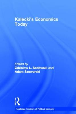 Kalecki's Economics Today - Routledge Frontiers of Political Economy (Hardback)