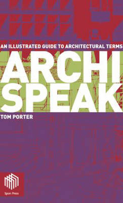Archispeak: An Illustrated Guide to Architectural Terms (Hardback)