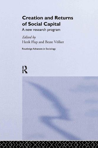 Creation and Returns of Social Capital - Routledge Advances in Sociology (Hardback)