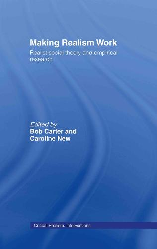 Making Realism Work: Realist Social Theory and Empirical Research (Hardback)