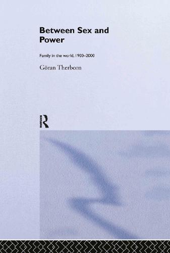 Between Sex and Power: Family in the World 1900-2000 - International Library of Sociology (Hardback)