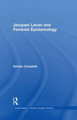 Jacques Lacan and Feminist Epistemology - Transformations (Hardback)