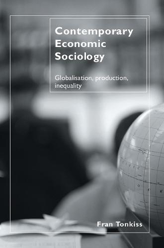 Contemporary Economic Sociology: Globalization, Production, Inequality (Hardback)